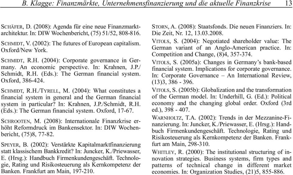 ): The German financial system. Oxford, 386-424. SCHMIDT, R.H./TYRELL, M. (2004): What constitutes a financial system in general and the German financial system in particular? In: Krahnen, J.P.