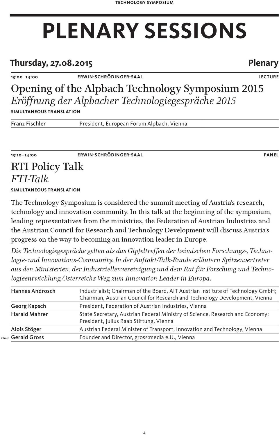 President, European Forum Alpbach, Vienna 13:10 14:00 Erwin-Schrödinger-Saal Panel RTI Policy Talk FTI-Talk Simultaneous translation The Technology Symposium is considered the summit meeting of
