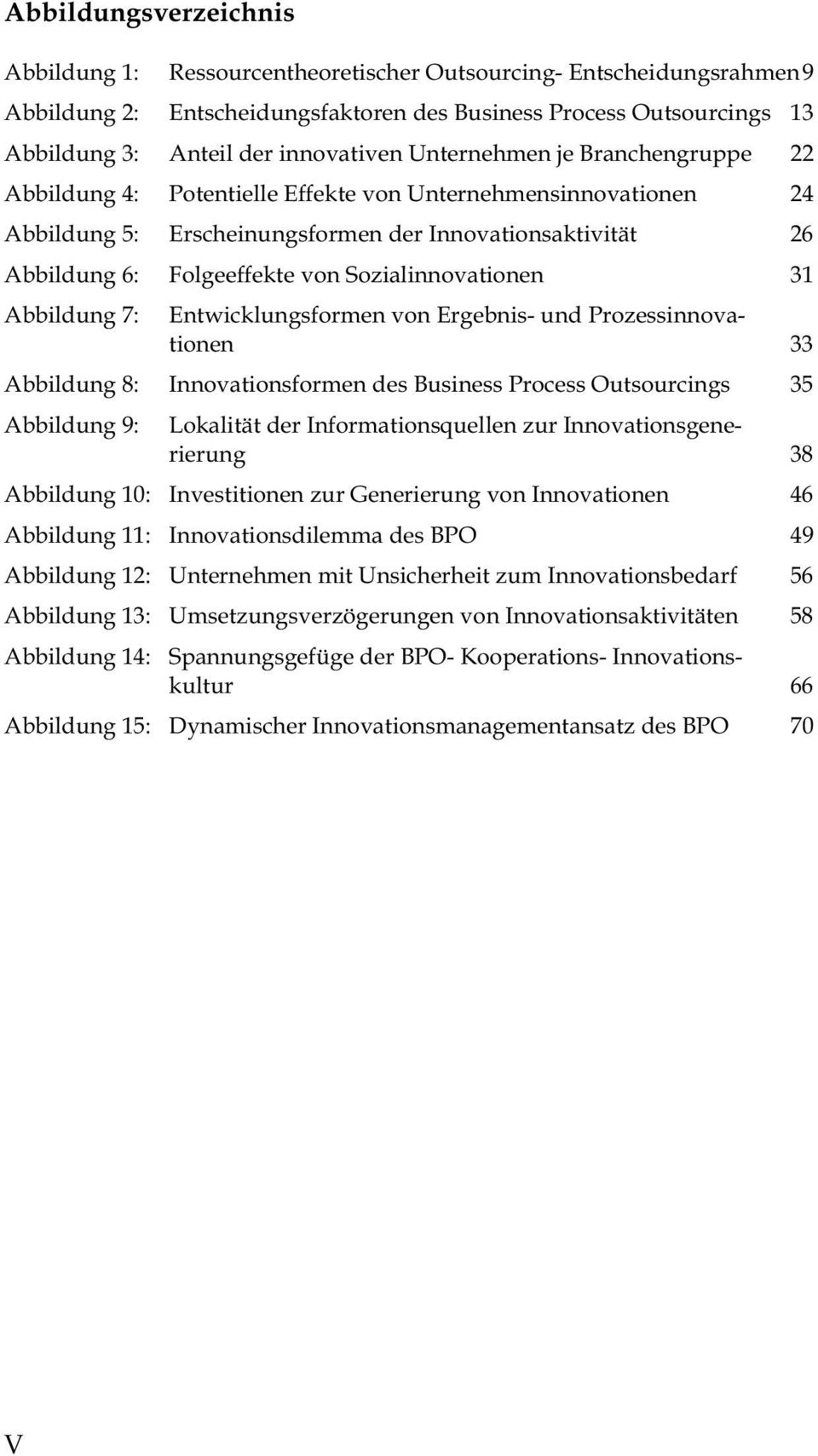 Sozialinnovationen 31 Abbildung 7: Entwicklungsformen von Ergebnis- und Prozessinnovationen 33 Abbildung 8: Innovationsformen des Business Process Outsourcings 35 Abbildung 9: Lokalität der