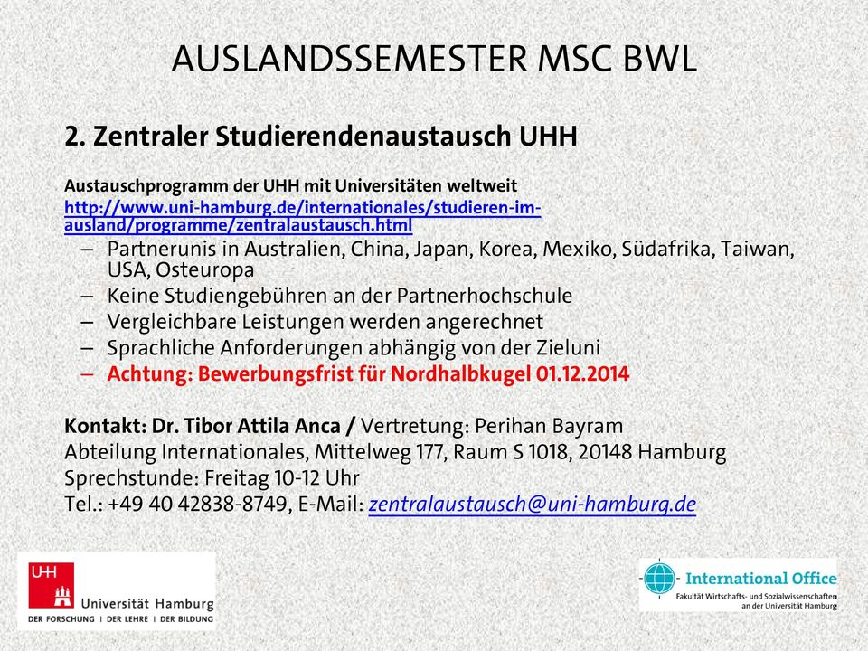 html Partnerunis in Australien, China, Japan, Korea, Mexiko, Südafrika, Taiwan, USA, Osteuropa Keine Studiengebühren an der Partnerhochschule Vergleichbare Leistungen werden