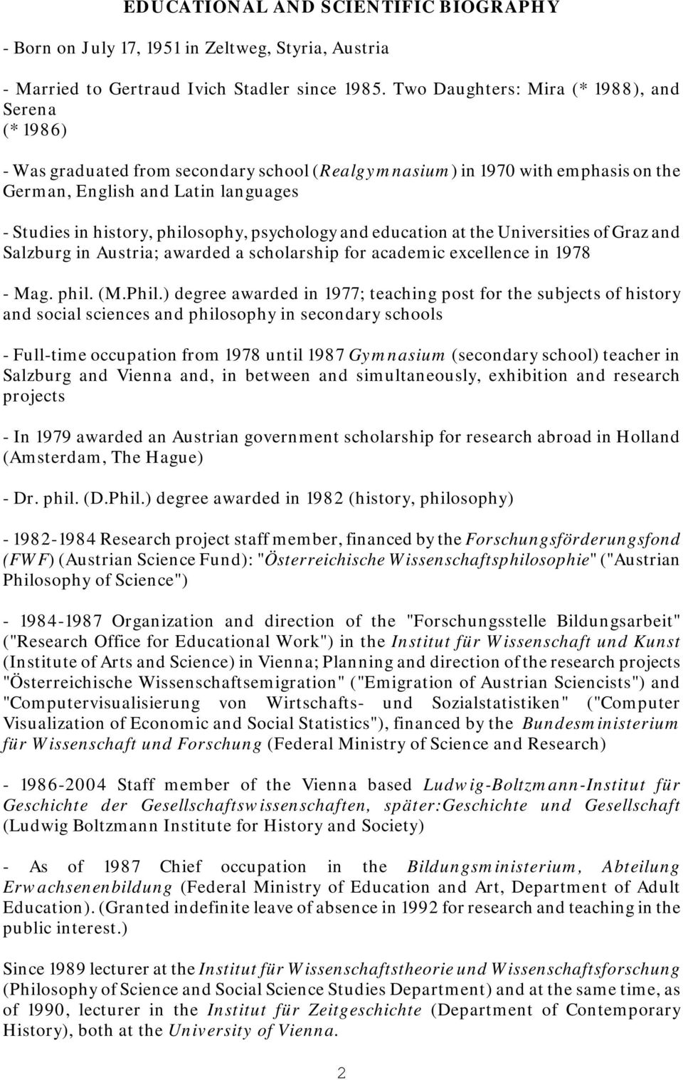 philosophy, psychology and education at the Universities of Graz and Salzburg in Austria; awarded a scholarship for academic excellence in 1978 - Mag. phil. (M.Phil.