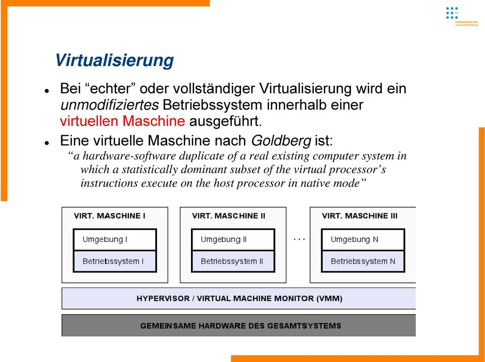 Eine virtuelle Maschine nach Goldberg ist: a hardware-software duplicate of a real existing