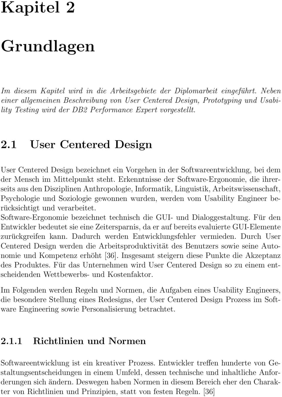 1 User Centered Design User Centered Design bezeichnet ein Vorgehen in der Softwareentwicklung, bei dem der Mensch im Mittelpunkt steht.