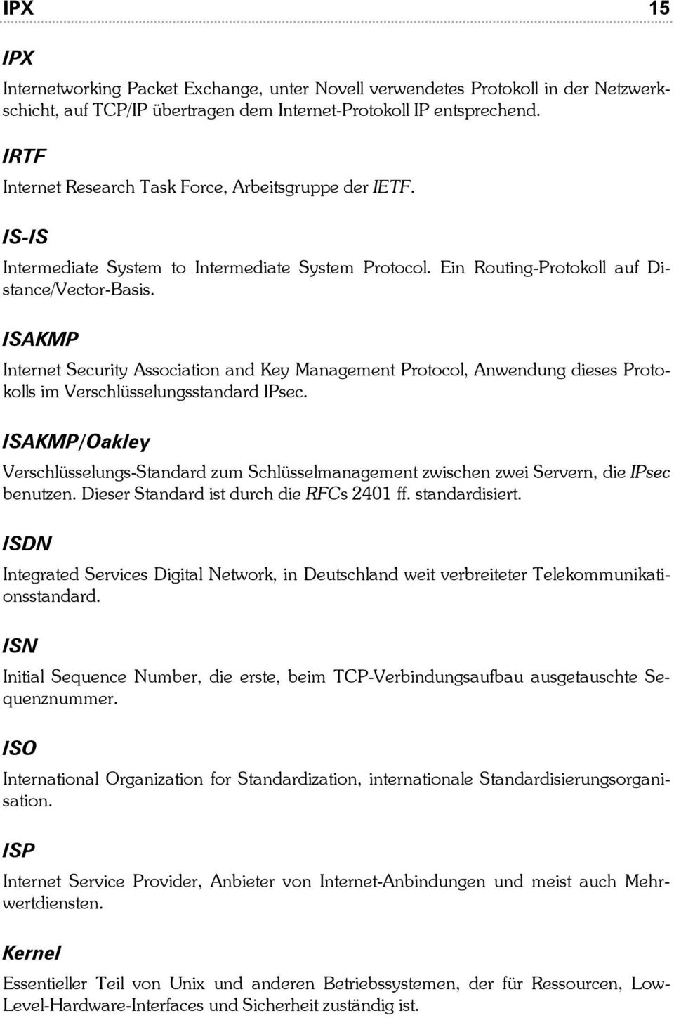 ISAKMP Internet Security Association and Key Management Protocol, Anwendung dieses Protokolls im Verschlüsselungsstandard IPsec.