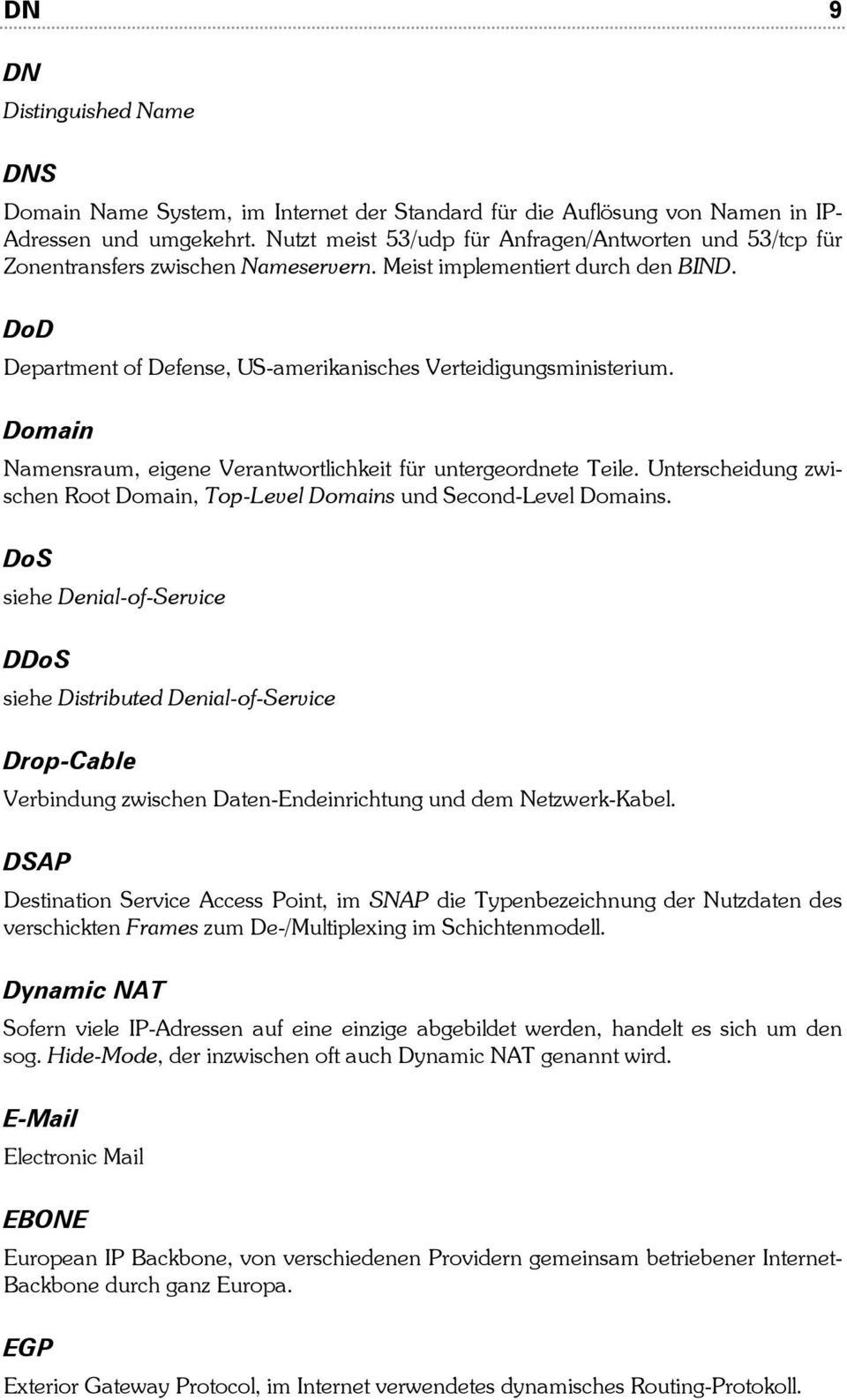 Domain Namensraum, eigene Verantwortlichkeit für untergeordnete Teile. Unterscheidung zwischen Root Domain, Top-Level Domains und Second-Level Domains.
