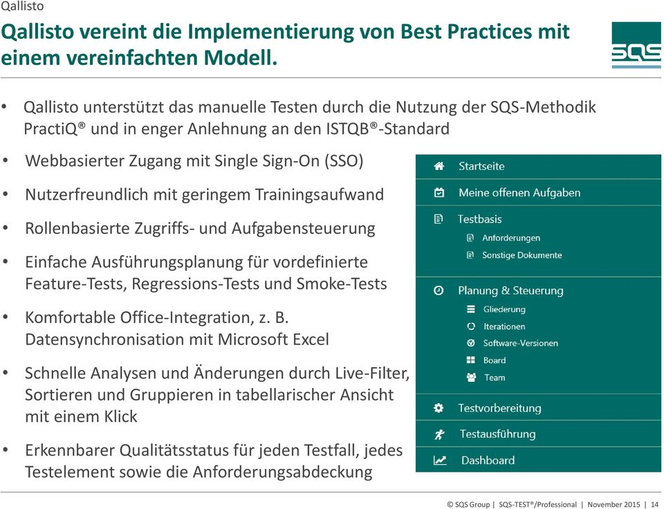 geringem Trainingsaufwand Rollenbasierte Zugriffs- und Aufgabensteuerung Einfache Ausführungsplanung für vordefinierte Feature-Tests, Regressions-Tests und Smoke-Tests Komfortable Office-Integration,
