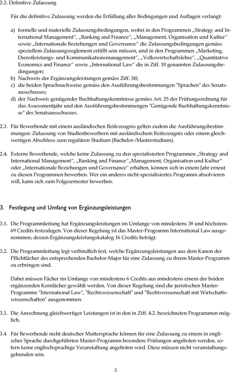 erfüllt sein müssen, und in den Programmen Marketing, Dienstleistungs und Kommunikationsmanagement, Volkswirtschaftslehre, Quantitative Economics and Finance sowie International Law die in Ziff.