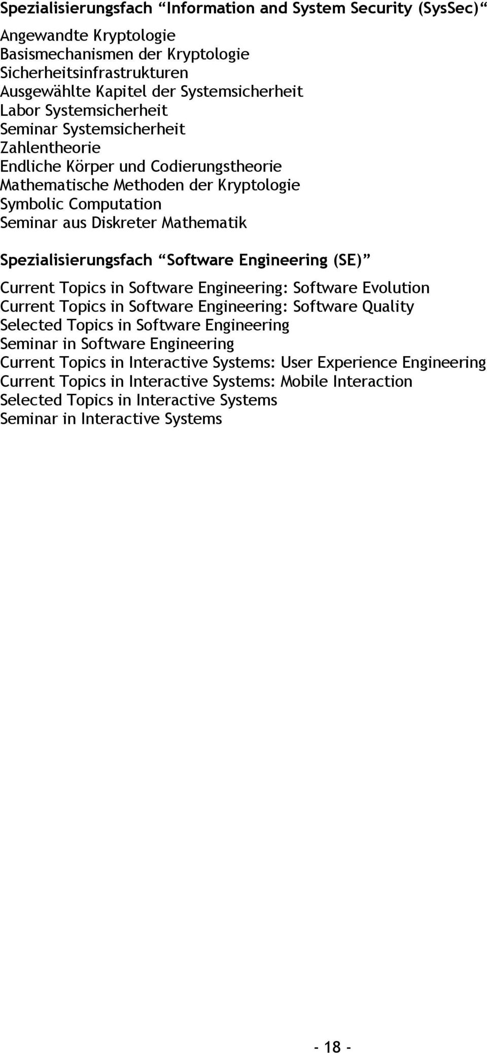 Spezialisierungsfach Software Engineering (SE) Current Topics in Software Engineering: Software Evolution Current Topics in Software Engineering: Software Quality Selected Topics in Software