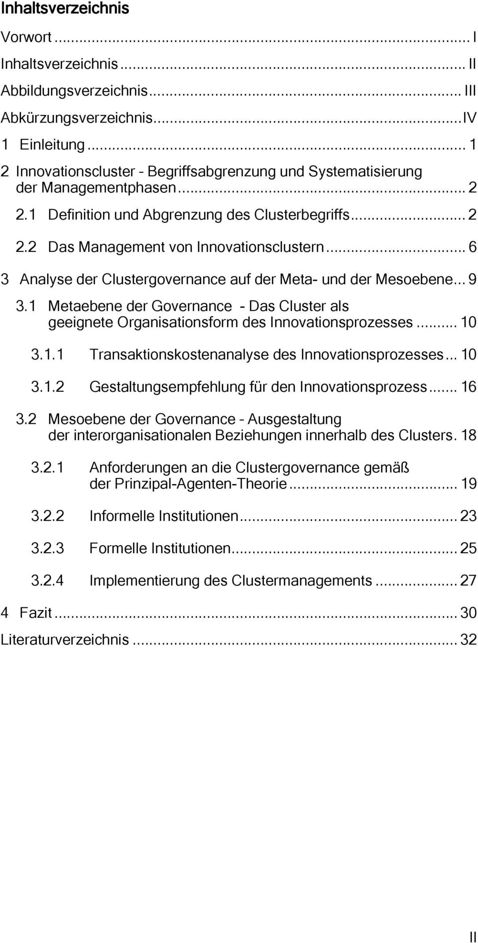 .. 6 3 Analyse der Clustergovernance auf der Meta- und der Mesoebene... 9 3.1 Metaebene der Governance - Das Cluster als geeignete Organisationsform des Innovationsprozesses... 10 3.1.1 Transaktionskostenanalyse des Innovationsprozesses.
