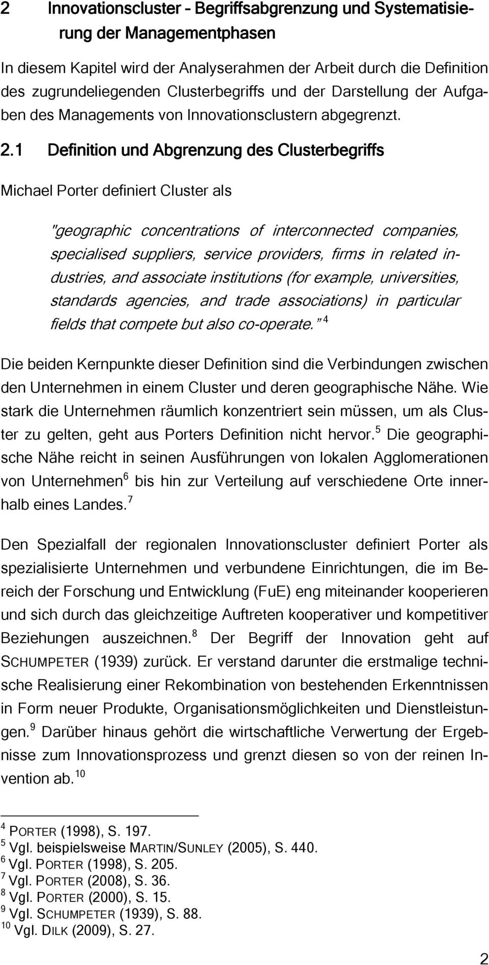 "1 Definition und Abgrenzung des Clusterbegriffs Michael Porter definiert Cluster als ""geographic concentrations of interconnected companies, specialised suppliers, service providers, firms in related"