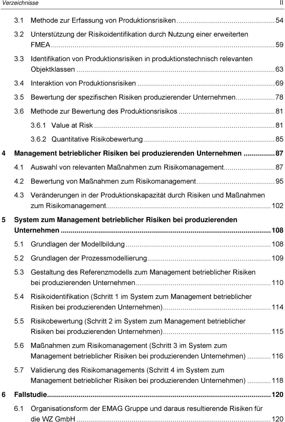 5 Bewertung der spezifischen Risiken produzierender Unternehmen...78 3.6 Methode zur Bewertung des Produktionsrisikos...81 3.6.1 Value at Risk...81 3.6.2 Quantitative Risikobewertung.