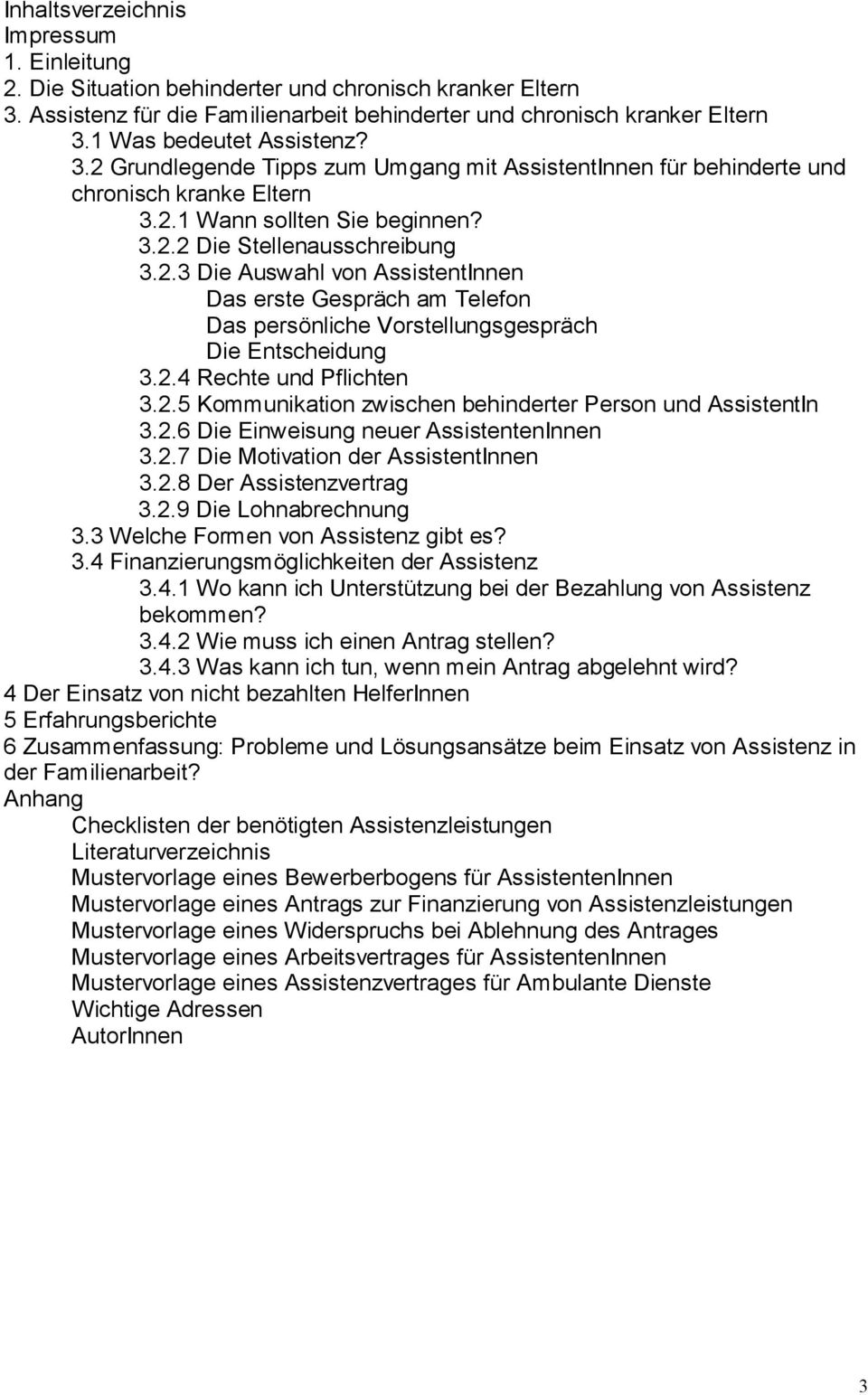 2.4 Rechte und Pflichten 3.2.5 Kommunikation zwischen behinderter Person und AssistentIn 3.2.6 Die Einweisung neuer AssistentenInnen 3.2.7 Die Motivation der AssistentInnen 3.2.8 Der Assistenzvertrag 3.