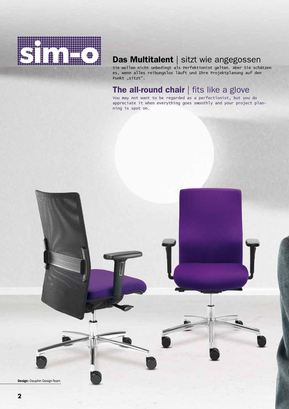 The all-round chair fits like a glove You may not want to be regarded as a perfectionist, but you do