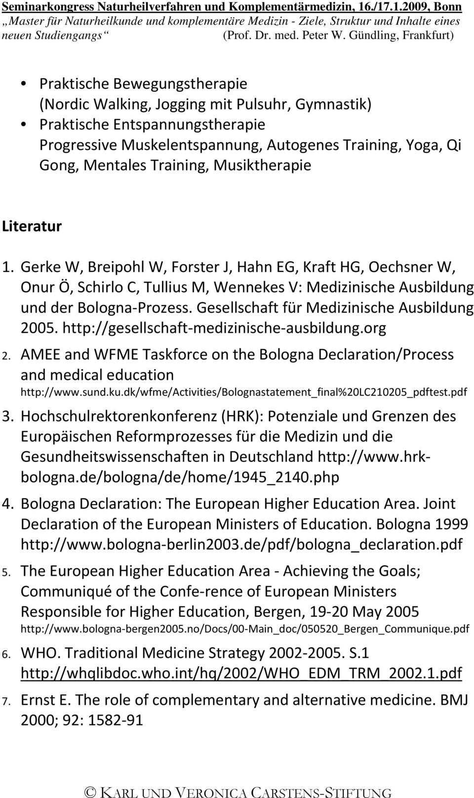 Gesellschaft für Medizinische Ausbildung 005. http://gesellschaft medizinische ausbildung.org. AMEE and WFME Taskforce on the Bologna Declaration/Process and medical education http://www.sund.ku.
