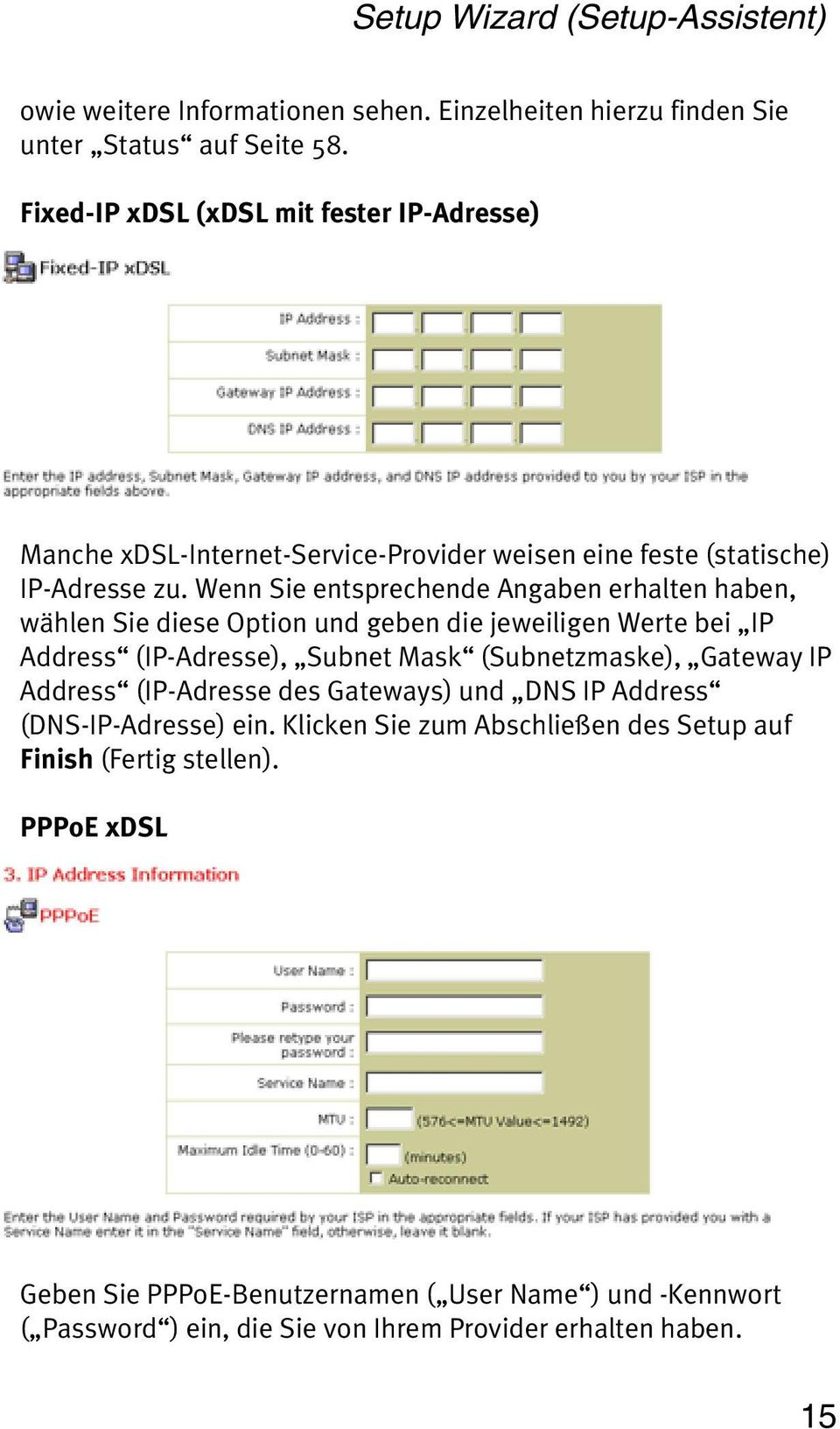 Wenn Sie entsprechende Angaben erhalten haben, wählen Sie diese Option und geben die jeweiligen Werte bei IP Address (IP-Adresse), Subnet Mask (Subnetzmaske), Gateway IP