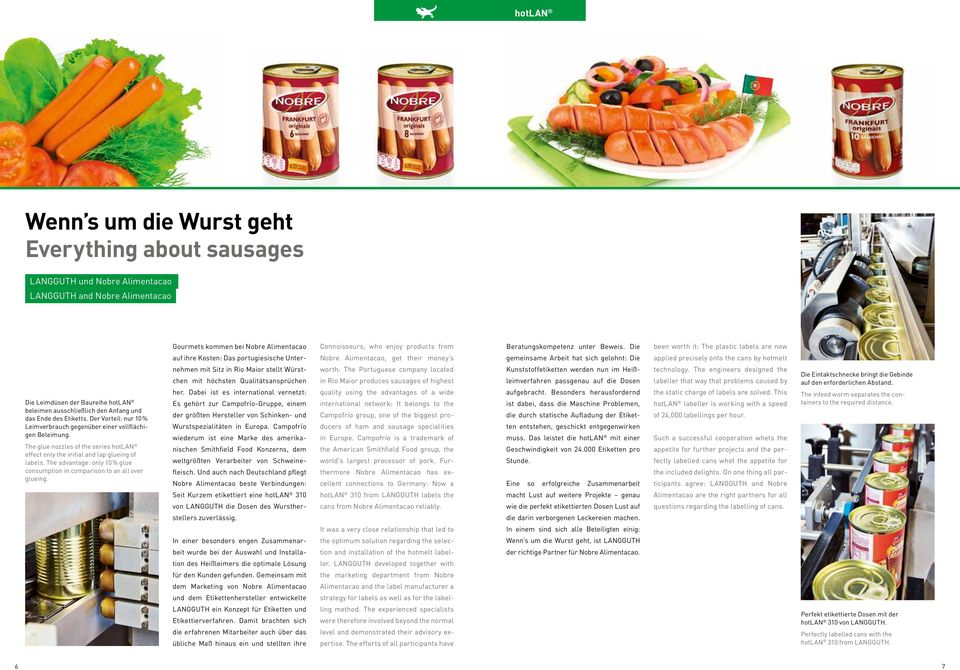 Die been worth it: The plastic labels are now auf ihre Kosten: Das portugiesische Unter- Nobre Alimentacao, get their money s gemeinsame Arbeit hat sich gelohnt: Die applied precisely onto the cans