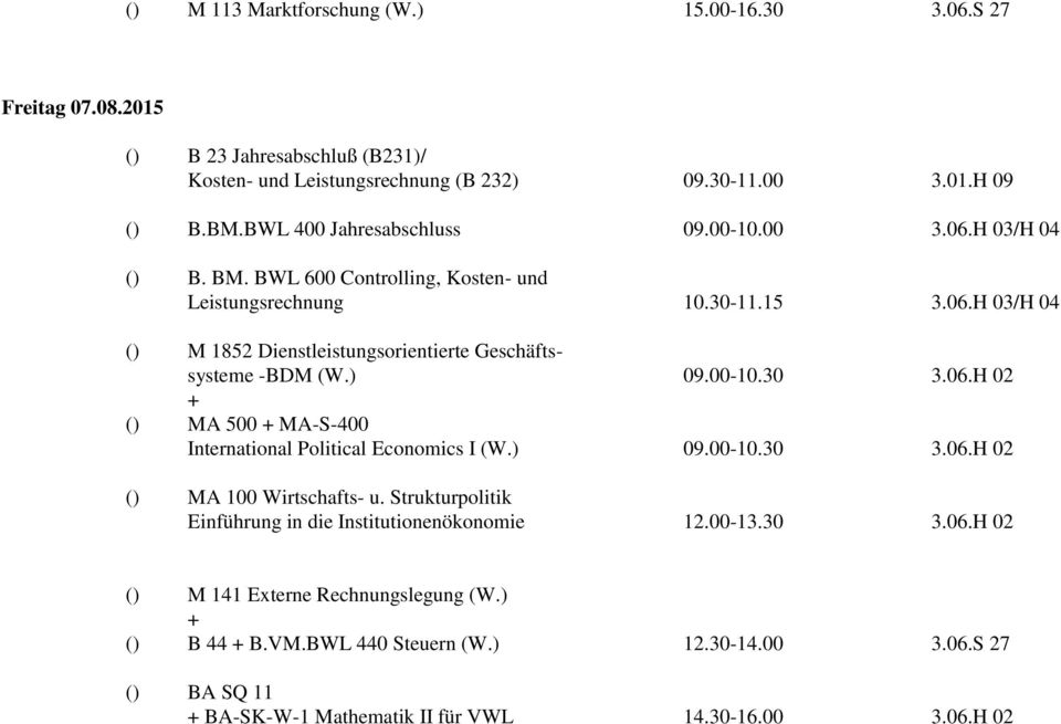 ) 09.00-10.30 3.06.H 02 () MA 500 MA-S-400 International Political Economics I (W.) 09.00-10.30 3.06.H 02 () MA 100 Wirtschafts- u.