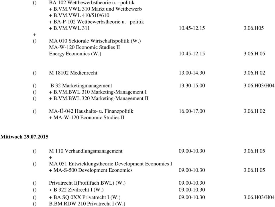 30-15.00 3.06.H03/H04 () B.VM.BWL 310 Marketing-Management I () B.VM.BWL 320 Marketing-Management II () MA-Ü-042 Haushalts- u. Finanzpolitik 16.00-17.00 3.06.H 02 MA-W-120 Economic Studies II Mittwoch 29.