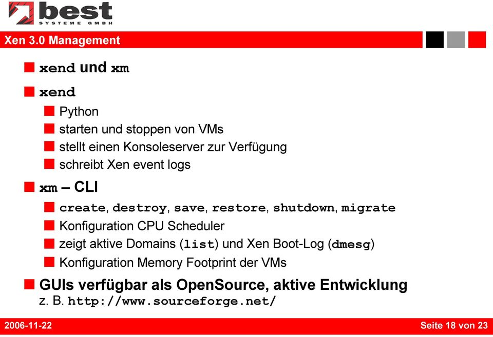 schreibt Xen event logs xm CLI create, destroy, save, restore, shutdown, migrate Konfiguration CPU