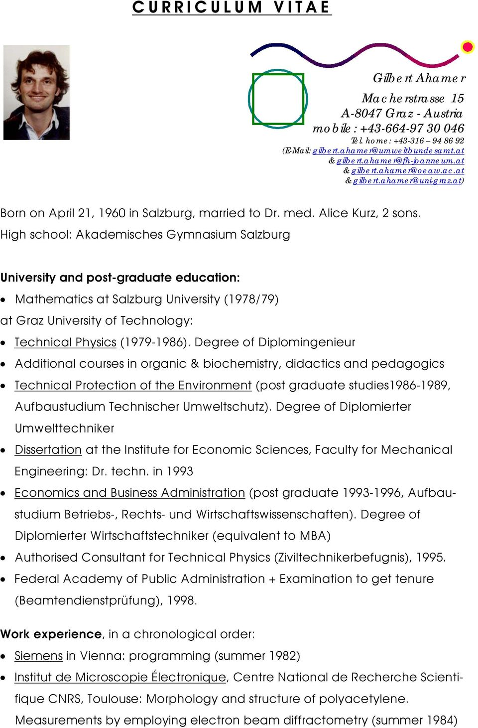 High school: Akademisches Gymnasium Salzburg University and post-graduate education: Mathematics at Salzburg University (1978/79) at Graz University of Technology: Technical Physics (1979-1986).