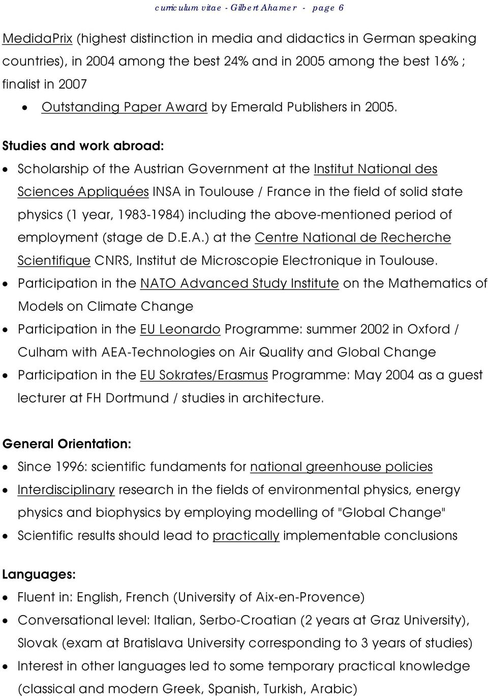 Studies and work abroad: Scholarship of the Austrian Government at the Institut National des Sciences Appliquées INSA in Toulouse / France in the field of solid state physics (1 year, 1983-1984)
