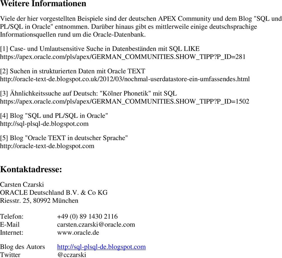 com/pls/apex/german_communities.show_tipp?p_id=281 [2] Suchen in strukturierten Daten mit Oracle TEXT http://oracle-text-de.blogspot.co.uk/2012/03/nochmal-userdatastore-ein-umfassendes.