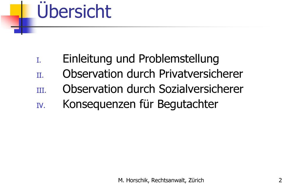 Observation durch Privatversicherer III.
