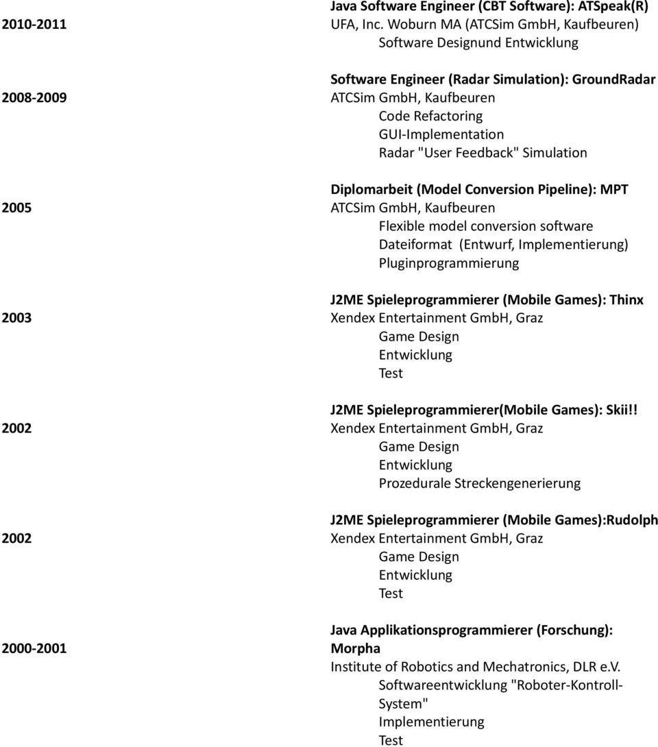 Simulation Diplomarbeit (Model Conversion Pipeline): MPT ATCSim GmbH, Kaufbeuren Flexible model conversion software Dateiformat (Entwurf, Implementierung) Pluginprogrammierung J2ME