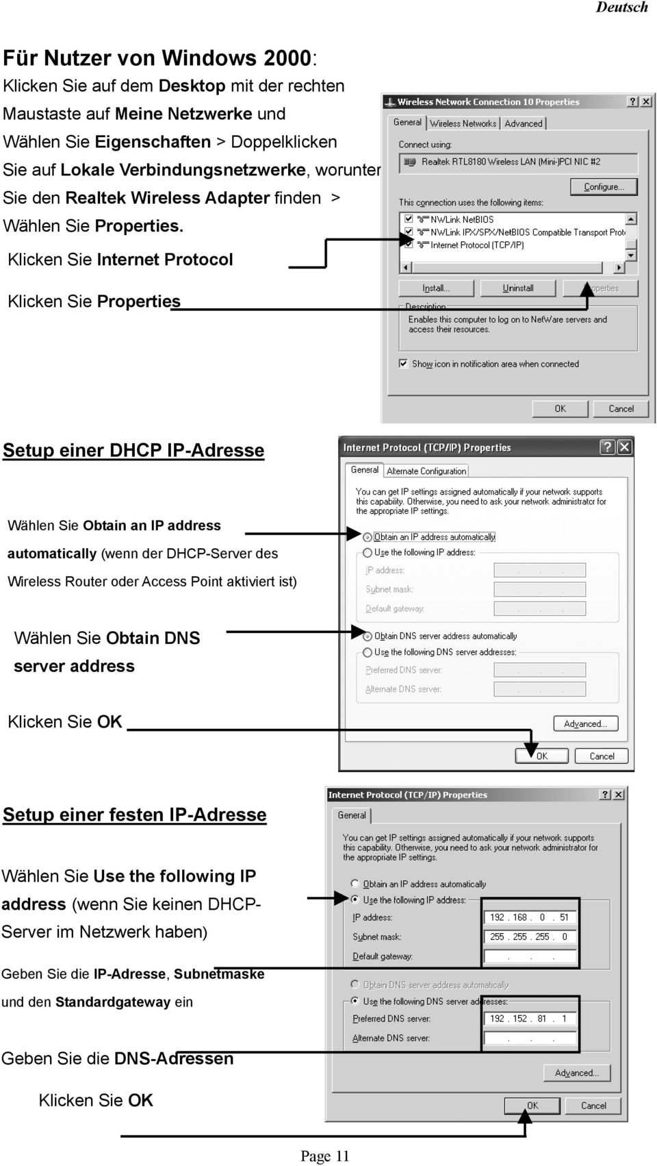 Klicken Sie Internet Protocol Klicken Sie Properties Setup einer DHCP IP-Adresse Wählen Sie Obtain an IP address automatically (wenn der DHCP-Server des Wireless Router oder Access Point