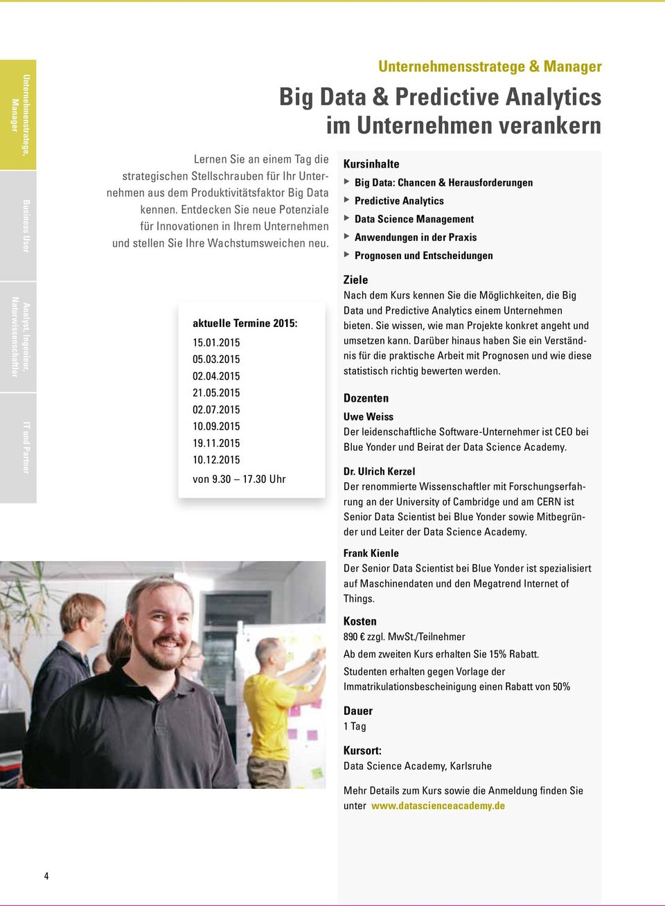 2015 Unternehmensstratege & Big Data & Predictive Analytics im Unternehmen verankern u Big Data: Chancen & Herausforderungen u Predictive Analytics u Data Science Management u Anwendungen in der