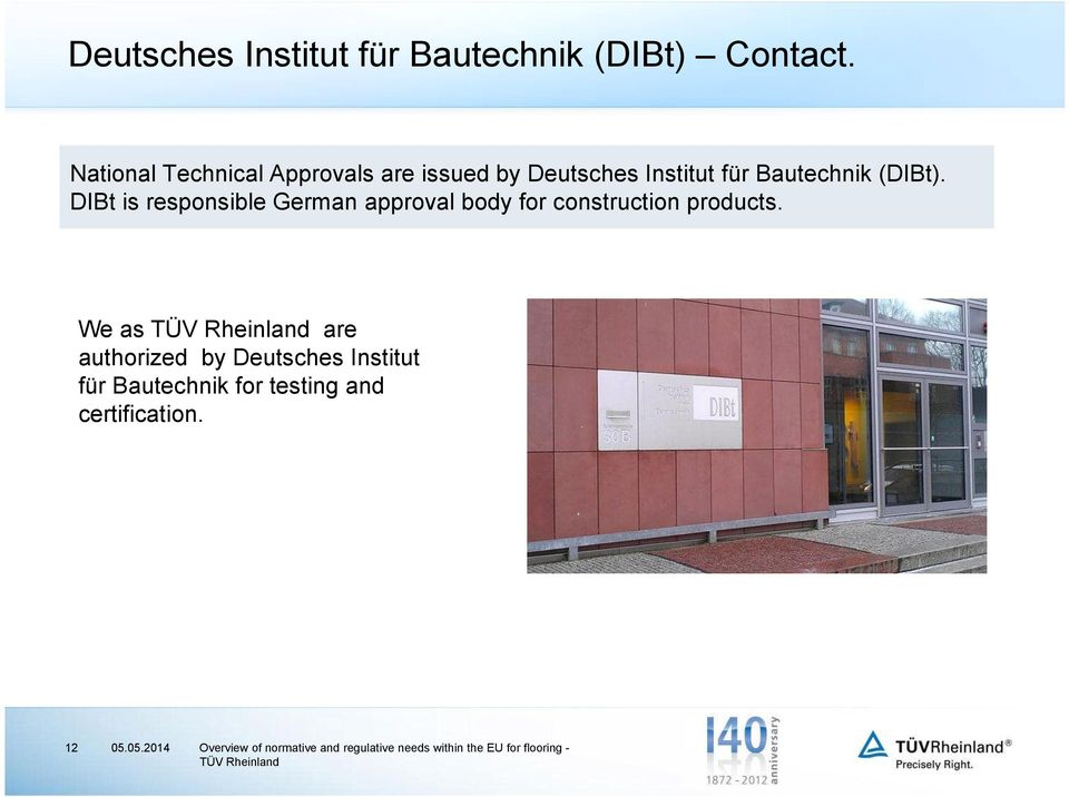(DIBt). DIBt is responsible German approval body for construction products.
