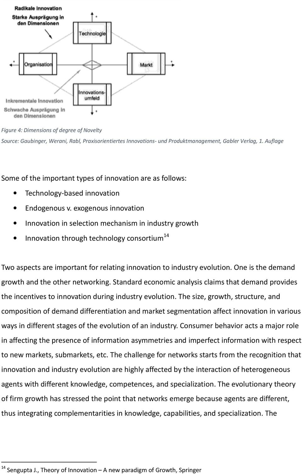 exogenous innovation Innovation in selection mechanism in industry growth Innovation through technology consortium 14 Two aspects are important for relating innovation to industry evolution.