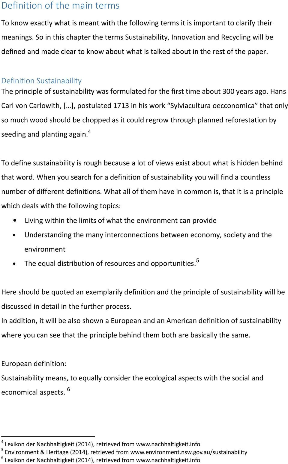 Definition Sustainability The principle of sustainability was formulated for the first time about 300 years ago.