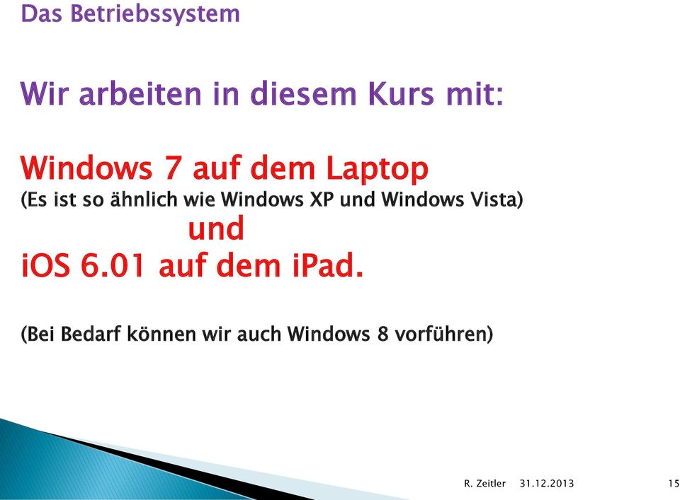Windows XP und Windows Vista) und ios 6.
