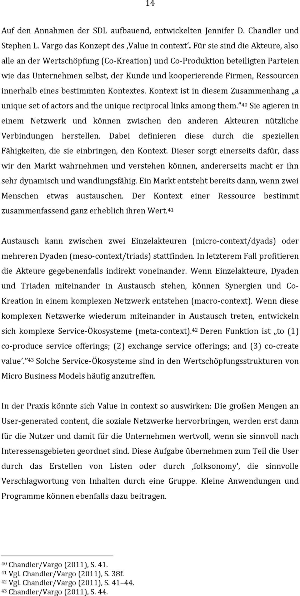 eines bestimmten Kontextes. Kontext ist in diesem Zusammenhang a unique set of actors and the unique reciprocal links among them.