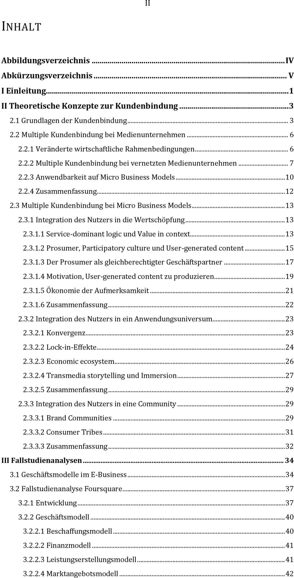 .. 10 2.2.4 Zusammenfassung... 12 2.3 Multiple Kundenbindung bei Micro Business Models... 13 2.3.1 Integration des Nutzers in die Wertschöpfung... 13 2.3.1.1 Service-dominant logic und Value in context.