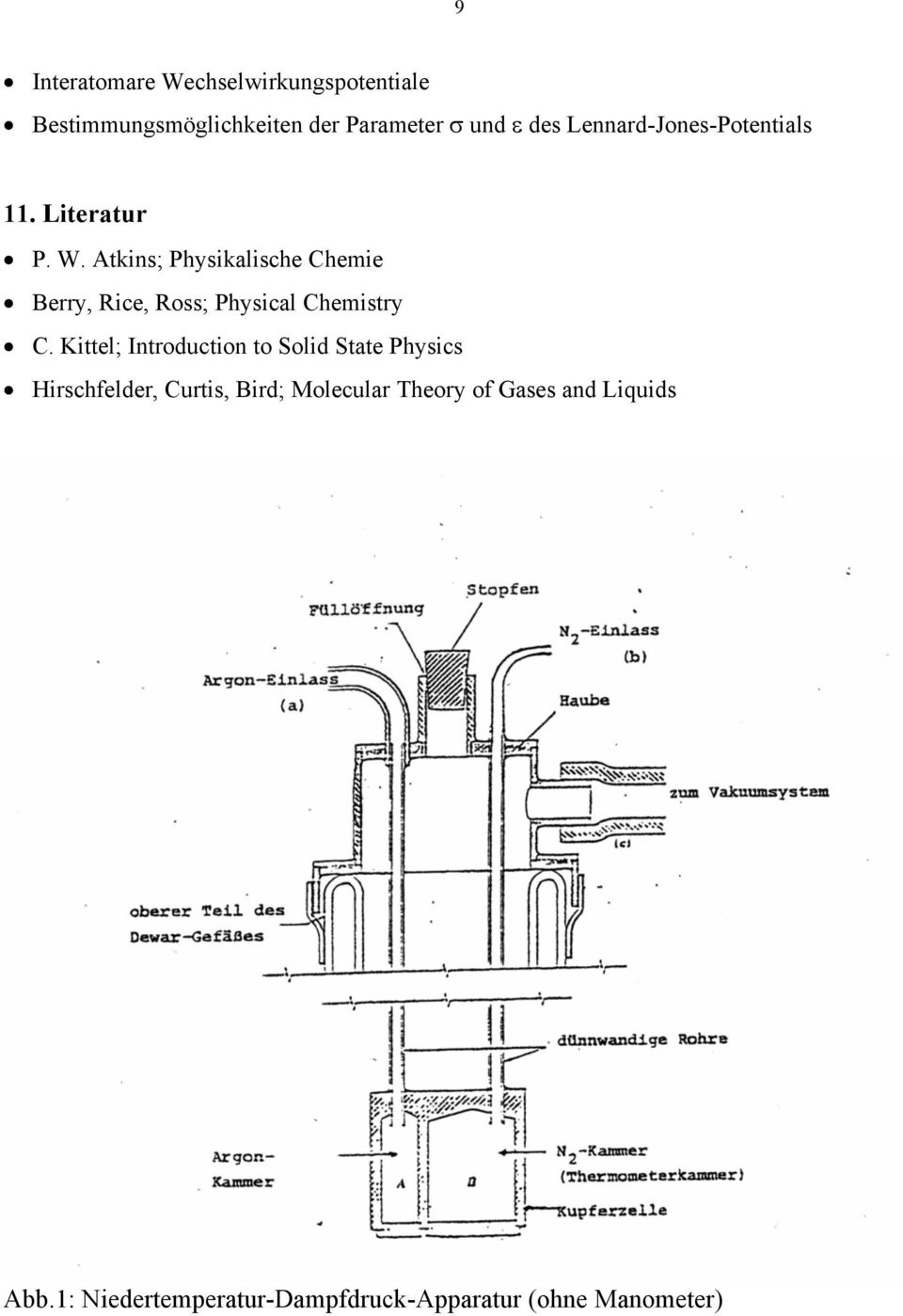Atkins; Physikalische Chemie Bey, Rice, Ross; Physical Chemisty C.