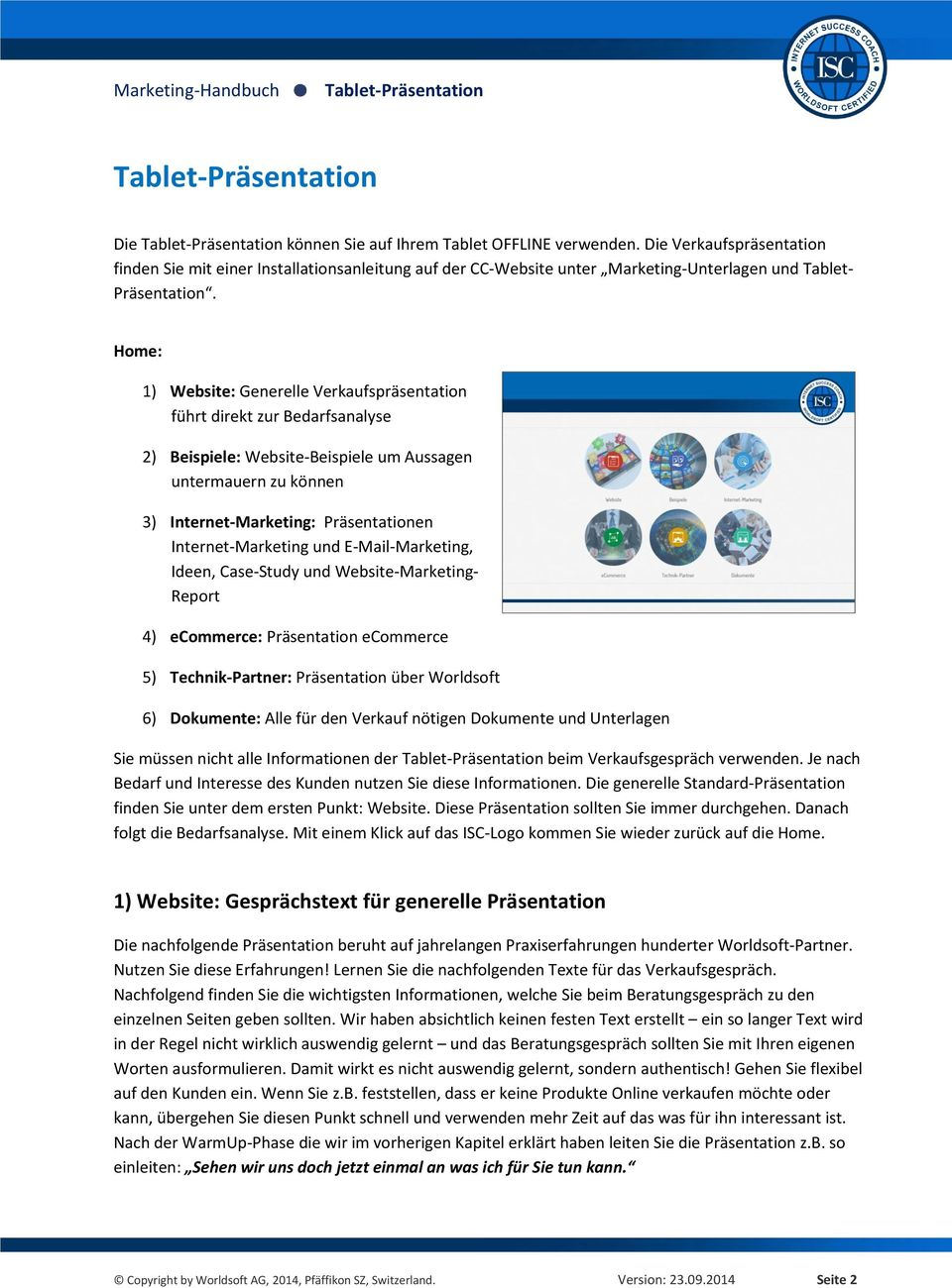 Internet-Marketing und E-Mail-Marketing, Ideen, Case-Study und Website-Marketing- Report 4) ecommerce: Präsentation ecommerce 5) Technik-Partner: Präsentation über Worldsoft 6) Dokumente: Alle für