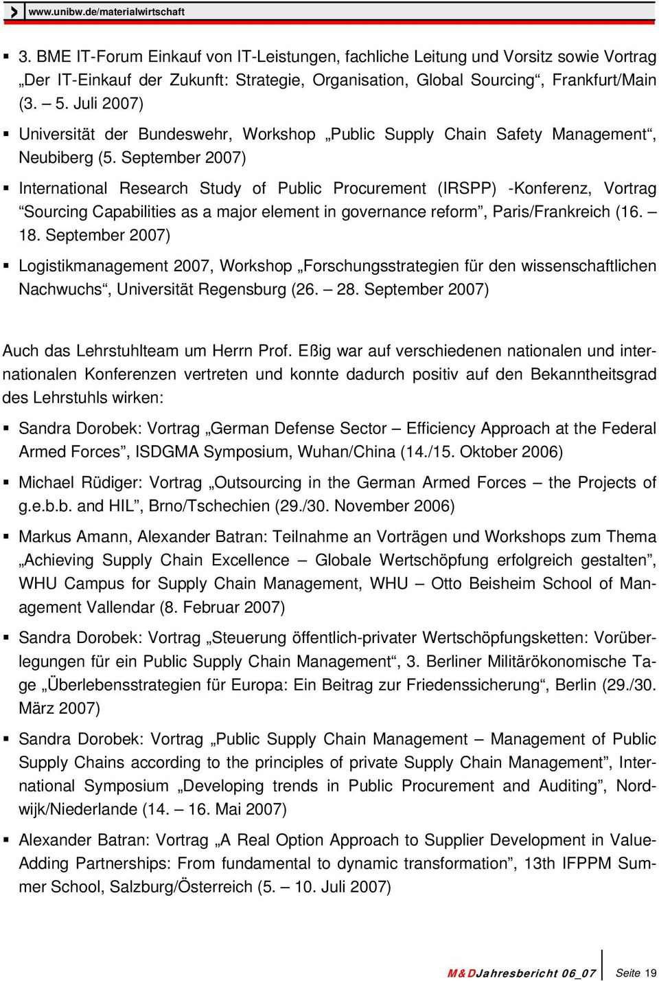 September 2007) International Research Study of Public Procurement (IRSPP) -Konferenz, Vortrag Sourcing Capabilities as a major element in governance reform, Paris/Frankreich (16. 18.