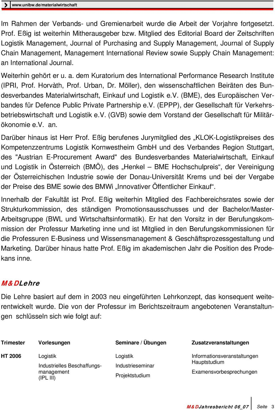 Management: an International Journal. Weiterhin gehört er u. a. dem Kuratorium des International Performance Research Institute (IPRI, Prof. Horvàth, Prof. Urban, Dr.
