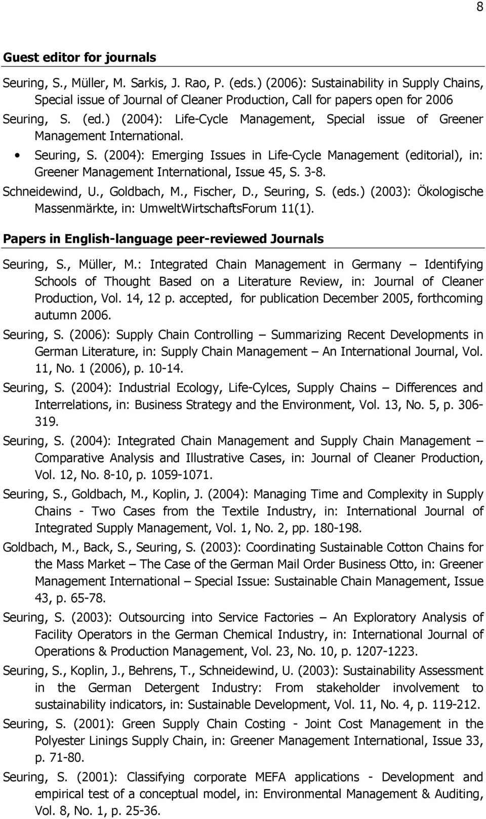 ) (2004): Life-Cycle Management, Special issue of Greener Management International. Seuring, S.