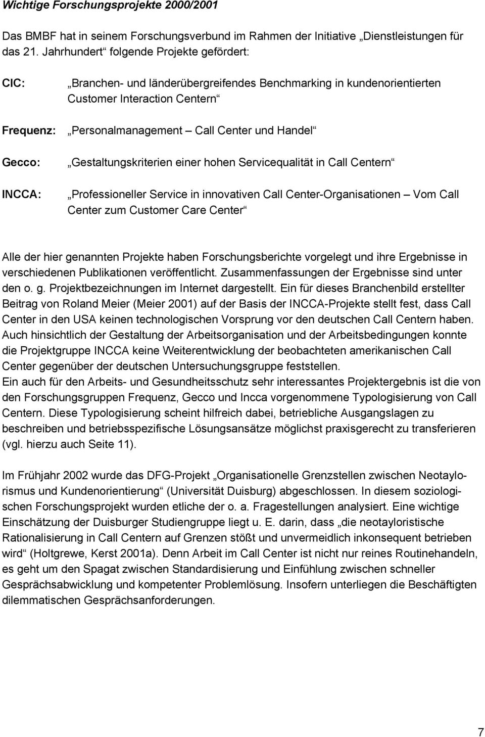 Gecco: INCCA: Gestaltungskriterien einer hohen Servicequalität in Call Centern Professioneller Service in innovativen Call Center-Organisationen Vom Call Center zum Customer Care Center Alle der hier