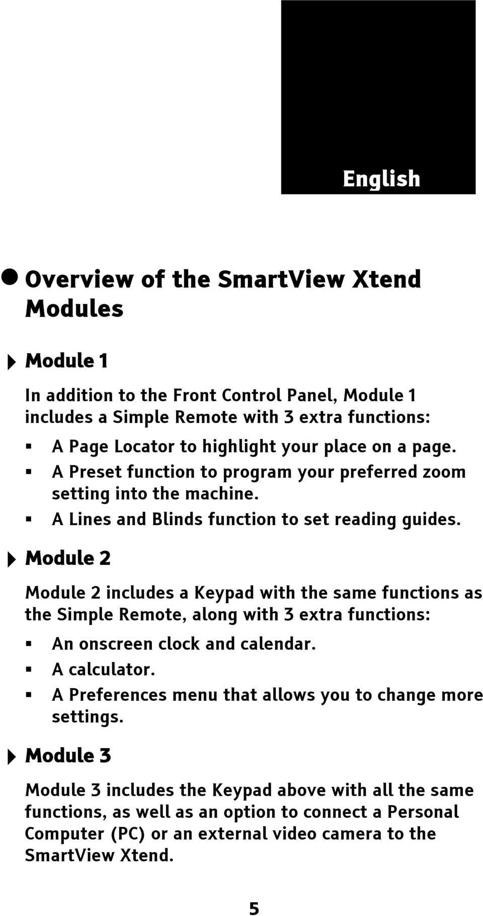 Module 2 Module 2 includes a Keypad with the same functions as the Simple Remote, along with 3 extra functions: An onscreen clock and calendar. A calculator.