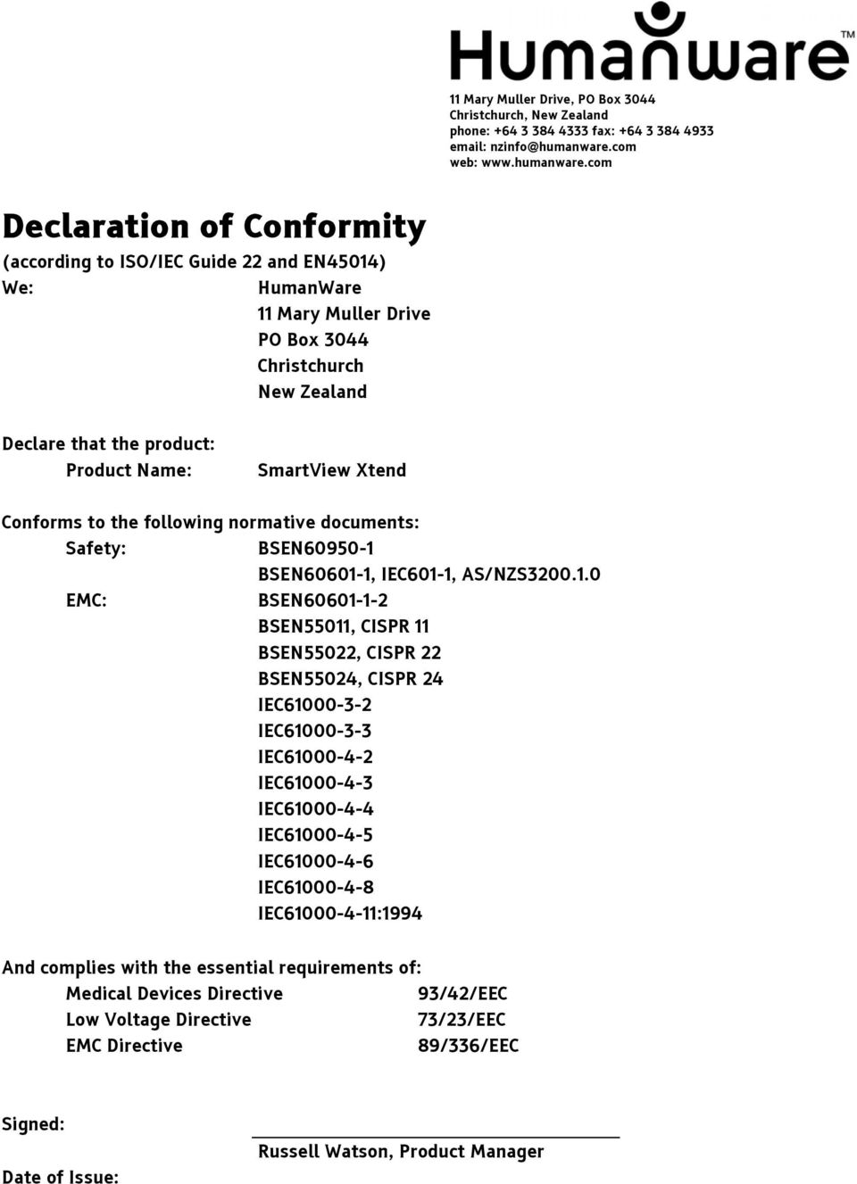 com Declaration of Conformity (according to ISO/IEC Guide 22 and EN45014) We: HumanWare 11 Mary Muller Drive PO Box 3044 Christchurch New Zealand Declare that the product: Product Name: SmartView