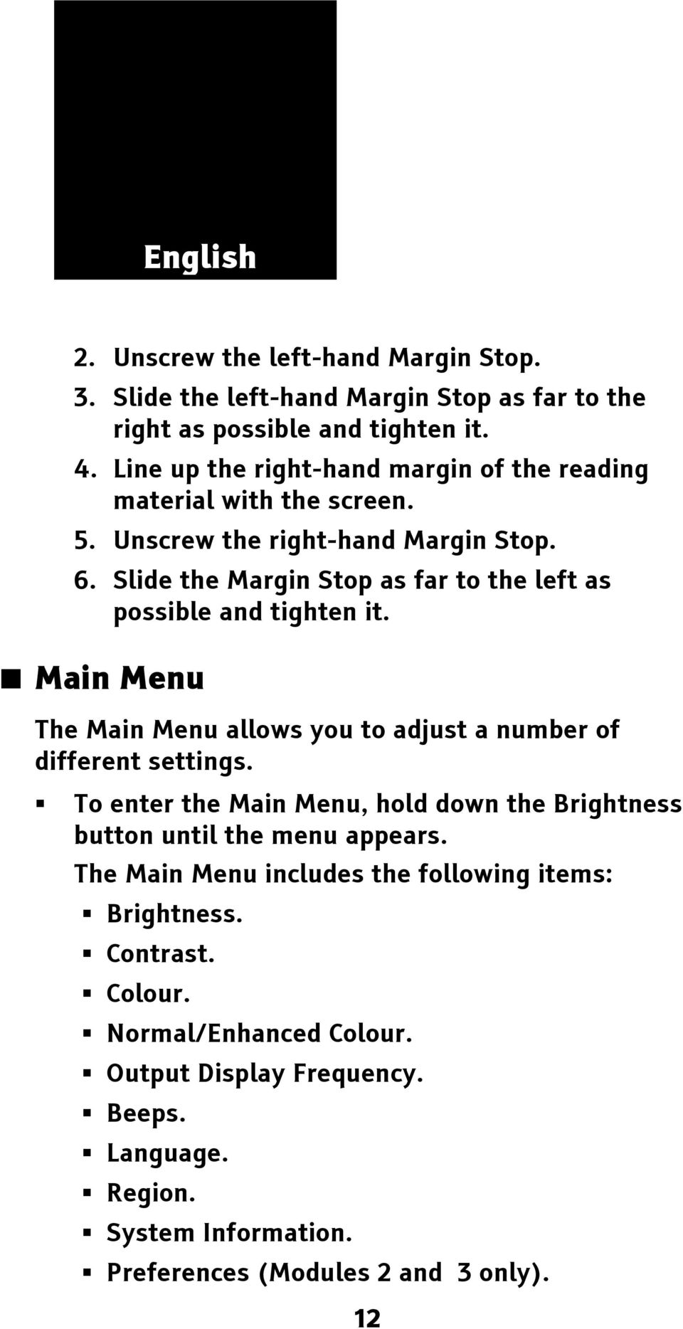 Slide the Margin Stop as far to the left as possible and tighten it. Main Menu The Main Menu allows you to adjust a number of different settings.