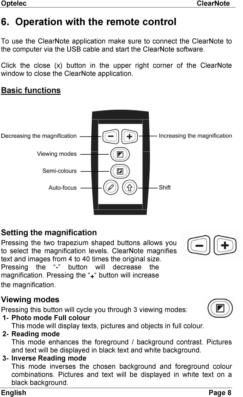 Basic functions Setting the magnification Pressing the two trapezium shaped buttons allows you to select the magnification levels. magnifies text and images from 4 to 40 times the original size.