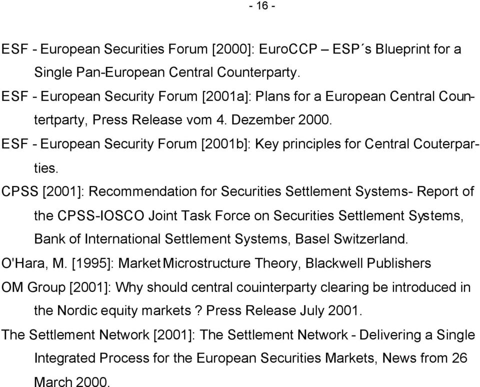 CPSS [2001]: Recommendation for Securities Settlement Systems- Report of the CPSS-IOSCO Joint Task Force on Securities Settlement Systems, Bank of International Settlement Systems, Basel Switzerland.