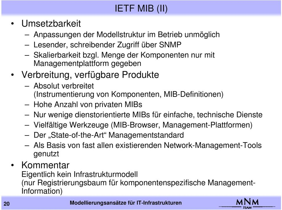 privaten MIBs Nur wenige dienstorientierte MIBs für einfache, technische Dienste Vielfältige Werkzeuge (MIB-Browser, Management-Plattformen) Der State-of-the-Art Managementstandard Als