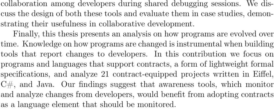 Finally, this thesis presents an analysis on how programs are evolved over time. Knowledge on how programs are changed is instrumental when building tools that report changes to developers.
