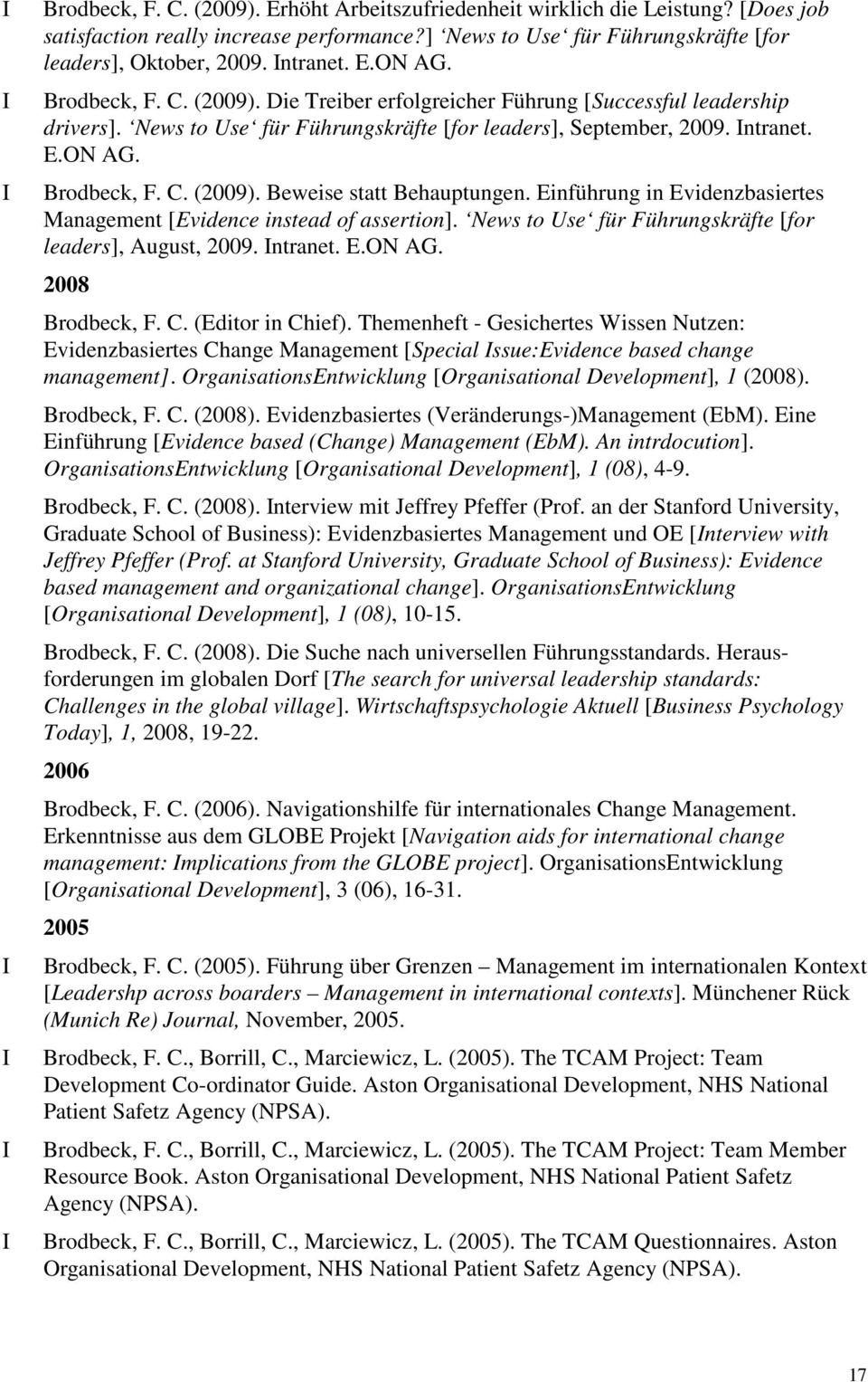Einführung in Evidenzbasiertes Management [Evidence instead of assertion]. News to Use für Führungskräfte [for leaders], August, 2009. ntranet. E.ON AG. 2008 Brodbeck, F. C. (Editor in Chief).